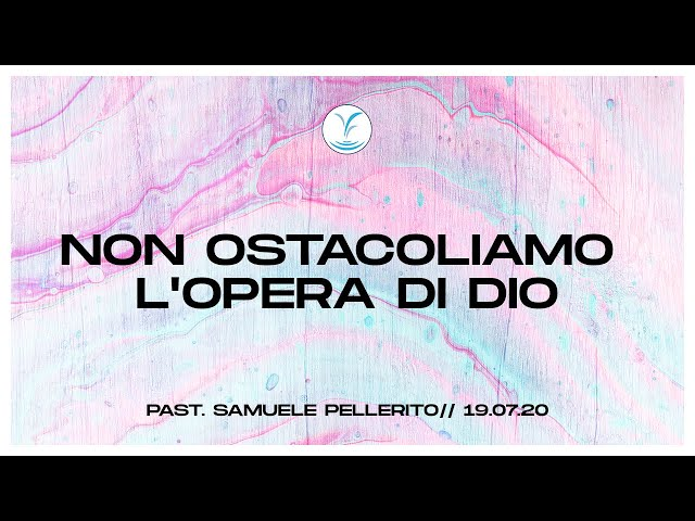 Non ostacoliamo l'opera di Dio - Past. Samuele Pellerito | 19.07.20 #SundayService