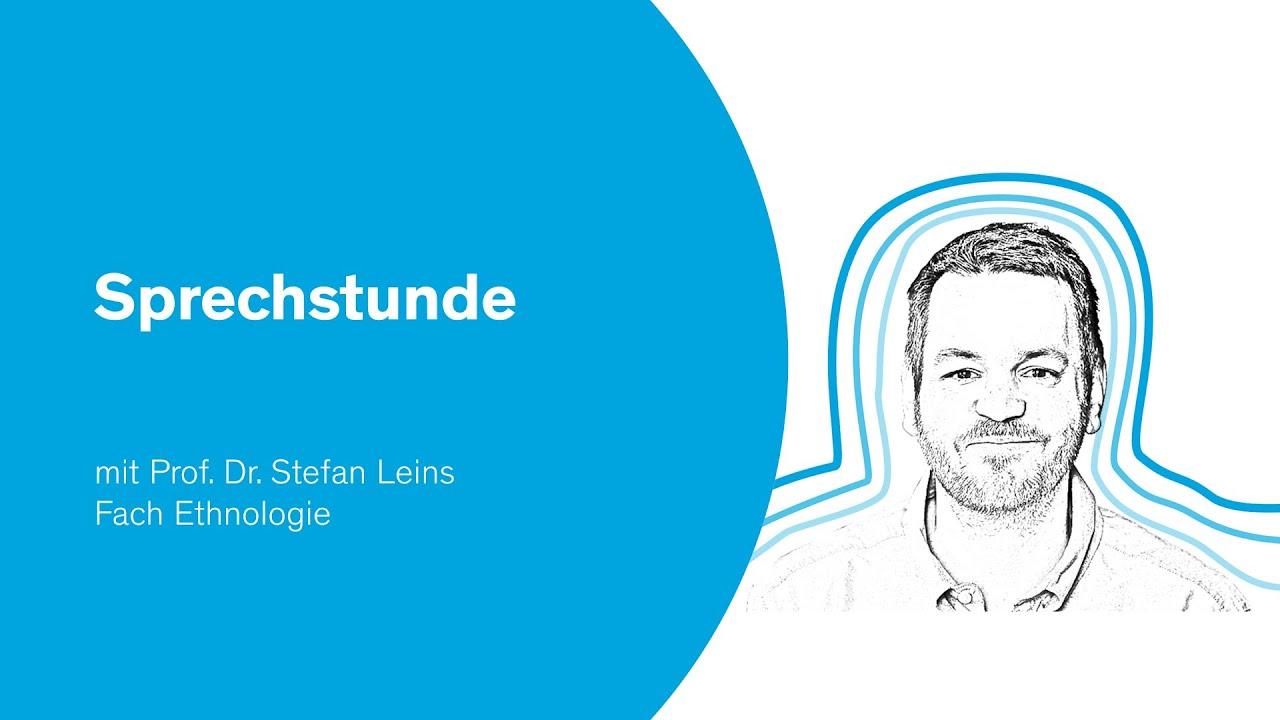 Sprechstunde | mit Prof. Dr. Stefan Leins, Fach Ethnologie