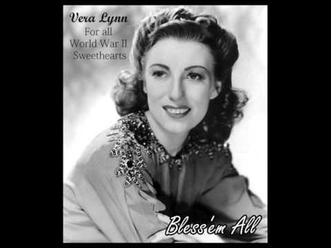 Bless 'em all - VERA LYNN - For all World War II Sweethearts