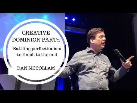 Creative Dominion- Part 1:Overcoming Perfectionism- Dan McCollam