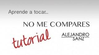 Acordes de No Me Compares A. Sanz Tutorial de Guitarra Como tocar No me compares Alejandro guitar