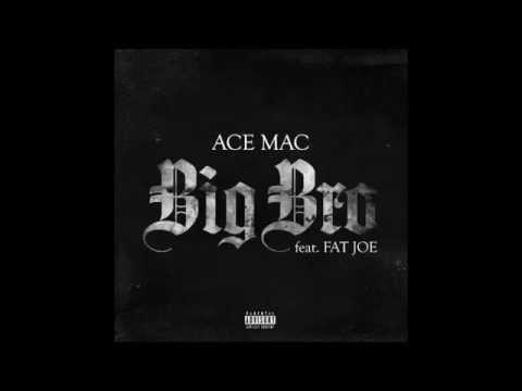 Ace Mac - Big Bro Feat Fat Joe