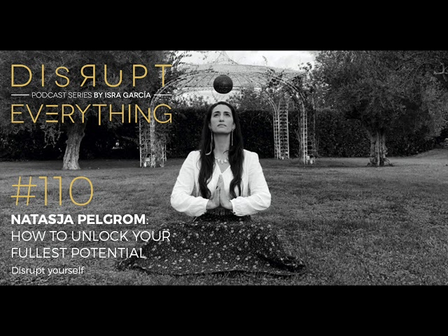 HOW TO UNLOCK YOUR FULLEST POTENTIAL: NATASJA PELGROM || Disrupt Everything Podcast #110