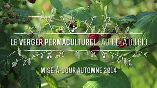 Le Verger Permaculturel : Au-delà du bio - Mise-à-jour automne 2014