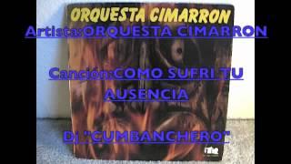 """ORQUESTA CIMARRON COMO SUFRI TU AUSENCIA Dj""""CUMBANCHERO""""Madrid"""