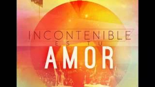 en espiritu y en verdad incontenible es tu amor