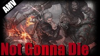 The Witcher 3 Wild Hunt AMV- Not gonna die [Tribute]