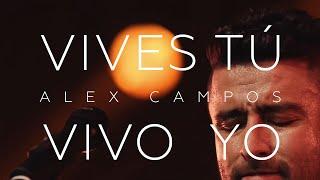 Alex Campos - Vives Tú Vivo Yo - El Concierto Derroche de Amor (HD)
