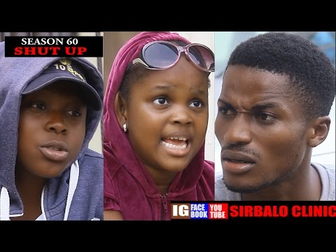 SIRBALO CLINIC - SHUT UP (Season 60) (Nigerian Comedy)