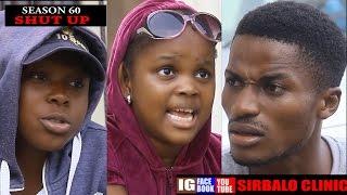 SIRBALO CLINIC - SHUT UP Season 60 Nigerian Comedy