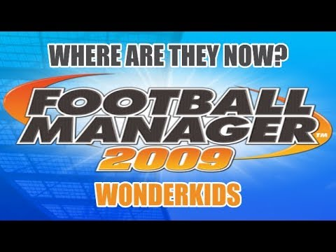 Football Manager 2009 Wonderkids: Where Are They Now?