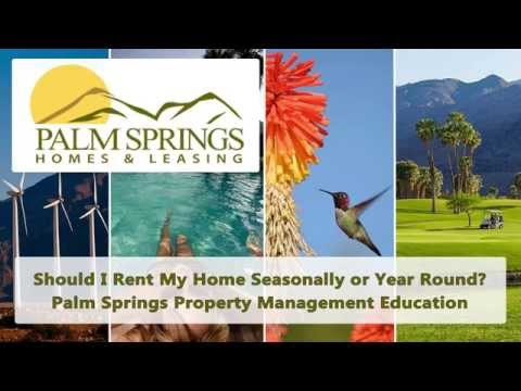 Should I Rent my Home Seasonally or Year Round? Palm Springs Property Management Education