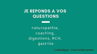 JE RÉPONDS A VOS QUESTIONS NATUROPATHIE, DIGESTION, INTESTIN IRRITABLE, COLOPATHIE FONCTIONNELLE...
