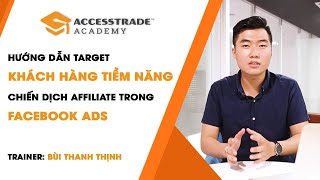 Hướng dẫn cách target khách hàng tiềm năng trên quảng cáo Facebook | ACCESSTRADE Academy