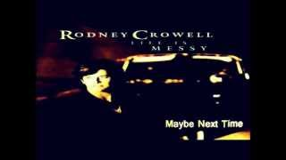 Watch Rodney Crowell Maybe Next Time video