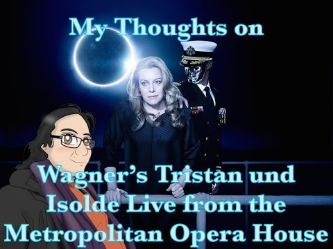My Thoughts on Wagner's Tristan und Isolde Live from the Metropolitan Opera House