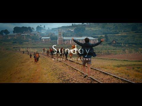 ナオト・インティライミ - 「Sunday」Music Video【映画「ナオト・インティライミ冒険記 旅歌ダイアリー2」主題歌】