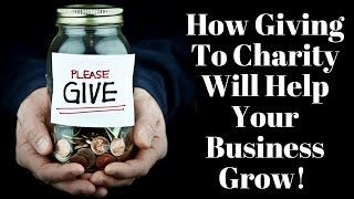 How Giving To Charity Will Help Your Business Grow!