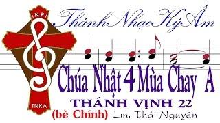 CHÚA NHẬT 4 MÙA CHAY A Thánh Vịnh 22 Lm. Thái Nguyên (bè Chính) Thánh Nhạc Ký Âm TnkaAC4tnc