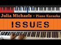 Julia Michaels - Issues - HIGHER Key (Piano Karaoke / Sing Along)