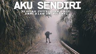 AKU SENDIRI - Sebuah Puisi dan Lagu Komedian Patah Hati