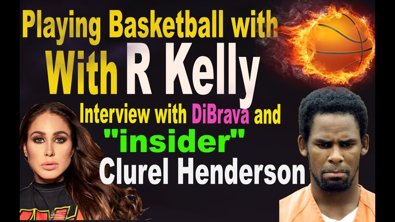 PLAYING BASKETBALL WITH R  KELLY! WHAT'S HE LIKE  FIND OUT FROM INSIDER  CLUREL HENDERSON