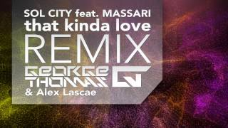 Sol City feat Massari - That Kinda Love ( George Thomas & Alex Lascae ) REMIX