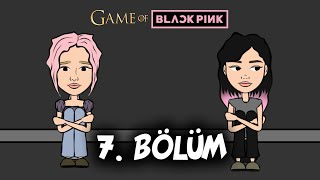 GAME OF BLACKPINK | Episode 7