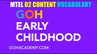 GOHEARLY ~ EARLY CHILDHOOD VOCABULARY ~ EARLY CHILDHOOD MTEL 02 Test ~ GOHACADEMY.COM
