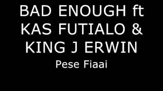 Bad Enough ft Kas Futialo & King J Erwin-Pese Fiaai.wmv
