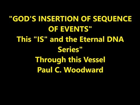 """God's Insertion of Sequence of Events - The """"IS"""" and the Eternal DNA Series addition"""