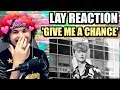 LAY 레이 'Give Me A Chance' MV | THIS IS WHY I DREAM OF LAY! | REACTION!!
