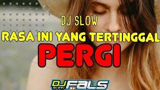 DJ SLOW RASA INI YANG TERTINGGAL (PERGI) | DJ FALS JATIM SLOW BASS