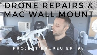 Drone Repairs & Apple Mac Wall Mount - Project Brupeg Ep. 98