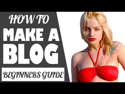How to Make a Blog - Step by Step For Beginners 2017