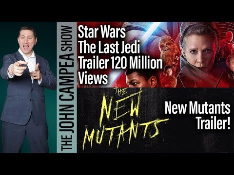 New Mutants Trailer Hits, Last Jedi 120 Million views In 24 Hours - The John Campea Show