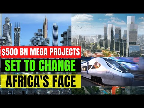 10 Mega Construction Projects in Africa Set to Change The Continent's Face