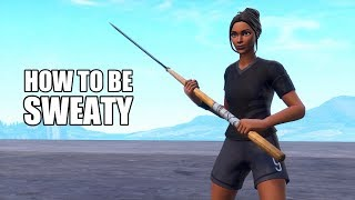 How To Be a SWEATY On Fortnite