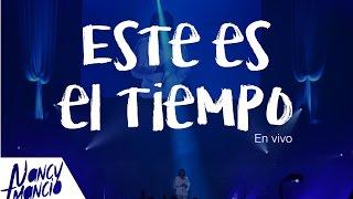 Este Es El Tiempo - Nancy Amancio Live