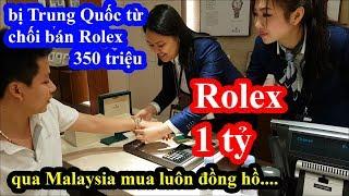 Mua đồng hồ Rolex 1 tỉ tại Malaysia sau khi bị Trung Quốc từ chối thẻ ngân hàng Việt Nam - Phần 2