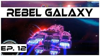 Rebel Galaxy - Ep. 12 - Rescuing Aunt Juno! - Let