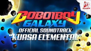 ♫ BoBoiBoy Galaxy OST ♫ - Collection #1 : Kuasa Elemental
