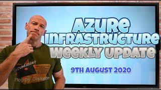Azure Infrastructure Weekly Update - 9 August 2020