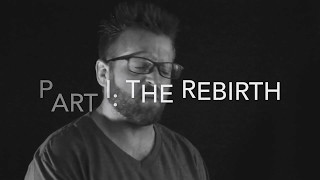 Part 1 - The Rebirth