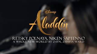 "A Whole New World - Zayn, Zhavia Ward (From ""Aladdin"" cover by Retsky Polnaya,  Niken Saptenno)"