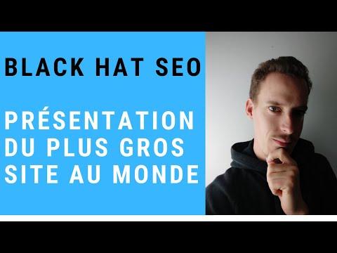 BLACK HAT SEO : Présentation du plus GROS site au Monde !
