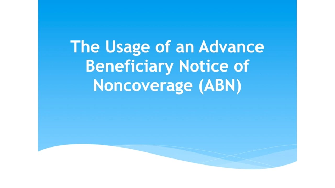 The Usage of an Advance Beneficiary Notice of Noncoverage (ABN ...