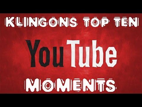 KLINGONS TOP TEN YOU TUBE MOMENTS 2008-2015