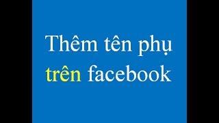 Thêm tên phụ trên Facebook - Thủ thuật facebook 365