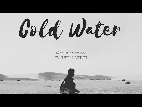 Justin Bieber - Cold Water (ACOUSTIC version lyrics)